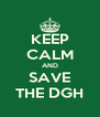 KEEP CALM AND SAVE THE DGH - Personalised Poster A4 size