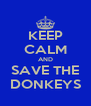 KEEP CALM AND SAVE THE DONKEYS - Personalised Poster A4 size