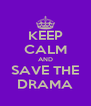KEEP CALM AND SAVE THE DRAMA - Personalised Poster A4 size