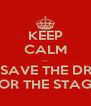 KEEP CALM ... AND SAVE THE DRAMA FOR THE STAGE - Personalised Poster A4 size