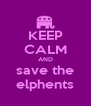 KEEP CALM AND save the elphents - Personalised Poster A4 size