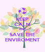 KEEP CALM AND SAVE THE ENVIROMENT - Personalised Poster A4 size