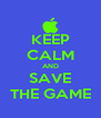 KEEP CALM AND SAVE THE GAME - Personalised Poster A4 size