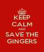 KEEP CALM AND SAVE THE GINGERS - Personalised Poster A4 size