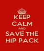 KEEP CALM AND SAVE THE HIP PACK - Personalised Poster A4 size