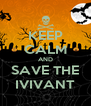 KEEP CALM AND SAVE THE IVIVANT - Personalised Poster A4 size