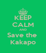 KEEP CALM AND Save the  Kakapo - Personalised Poster A4 size