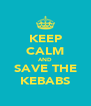 KEEP CALM AND SAVE THE KEBABS - Personalised Poster A4 size