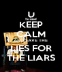 KEEP CALM AND SAVE THE LIES FOR THE LIARS - Personalised Poster A4 size