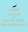 KEEP CALM AND SAVE THE  NARWHALS - Personalised Poster A4 size