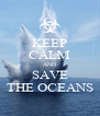 KEEP CALM AND SAVE THE OCEANS - Personalised Poster A4 size