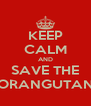KEEP CALM AND SAVE THE ORANGUTAN - Personalised Poster A4 size
