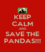KEEP CALM AND SAVE THE PANDAS!!! - Personalised Poster A4 size
