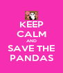 KEEP CALM AND SAVE THE PANDAS - Personalised Poster A4 size