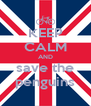 KEEP CALM AND save the penguins - Personalised Poster A4 size