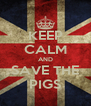 KEEP CALM AND SAVE THE PIGS - Personalised Poster A4 size