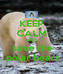 KEEP CALM AND  save the  polar bears - Personalised Poster A4 size
