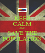 KEEP CALM AND SAVE THE POPULATION - Personalised Poster A4 size