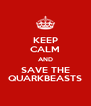 KEEP CALM AND SAVE THE QUARKBEASTS - Personalised Poster A4 size