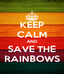 KEEP CALM AND SAVE THE RAINBOWS - Personalised Poster A4 size
