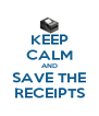 KEEP CALM AND SAVE THE RECEIPTS - Personalised Poster A4 size