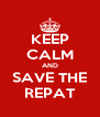 KEEP CALM AND SAVE THE REPAT - Personalised Poster A4 size