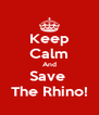 Keep Calm And Save  The Rhino! - Personalised Poster A4 size
