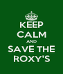 KEEP CALM AND SAVE THE ROXY'S - Personalised Poster A4 size