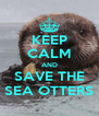 KEEP CALM AND SAVE THE SEA OTTERS - Personalised Poster A4 size