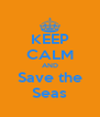 KEEP CALM AND Save the Seas - Personalised Poster A4 size