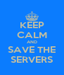 KEEP CALM AND SAVE THE SERVERS - Personalised Poster A4 size