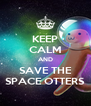 KEEP CALM AND SAVE THE SPACE OTTERS - Personalised Poster A4 size