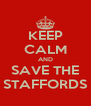 KEEP CALM AND SAVE THE STAFFORDS - Personalised Poster A4 size