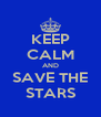 KEEP CALM AND SAVE THE STARS - Personalised Poster A4 size