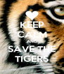 KEEP CALM AND SAVE THE TIGERS - Personalised Poster A4 size