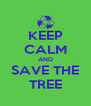 KEEP CALM AND SAVE THE TREE - Personalised Poster A4 size