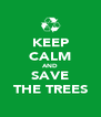 KEEP CALM AND SAVE THE TREES - Personalised Poster A4 size