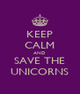 KEEP CALM AND SAVE THE UNICORNS - Personalised Poster A4 size