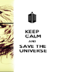 KEEP  CALM  AND  SAVE THE  UNIVERSE - Personalised Poster A4 size