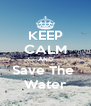 KEEP CALM AND Save The  Water - Personalised Poster A4 size