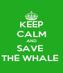 KEEP CALM AND SAVE  THE WHALE  - Personalised Poster A4 size