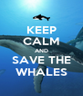 KEEP CALM AND SAVE THE WHALES - Personalised Poster A4 size