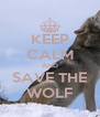 KEEP CALM AND SAVE THE WOLF - Personalised Poster A4 size