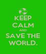 KEEP CALM AND SAVE THE WORLD. - Personalised Poster A4 size