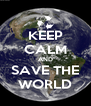 KEEP CALM AND SAVE THE WORLD - Personalised Poster A4 size