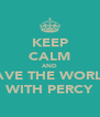 KEEP CALM AND SAVE THE WORLD WITH PERCY - Personalised Poster A4 size