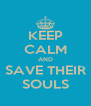 KEEP CALM AND SAVE THEIR SOULS - Personalised Poster A4 size