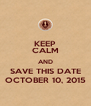 KEEP CALM AND SAVE THIS DATE OCTOBER 10, 2015 - Personalised Poster A4 size