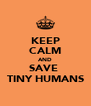 KEEP CALM AND SAVE  TINY HUMANS - Personalised Poster A4 size