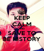KEEP CALM AND SAVE TO BE HISTORY - Personalised Poster A4 size